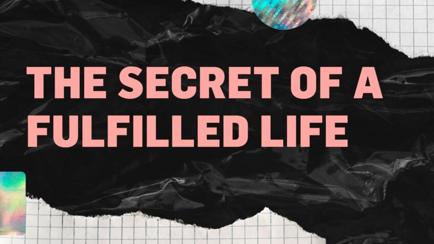 The Secret of a fulfilled life